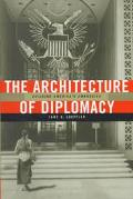 Architecture of Diplomacy Building America's Embassies