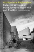 Architectural Regionalism Collected Writings on Place, Identity, Modernity, And Tradition
