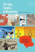 Strips, Toons, And Bluesies Essays in Comics And Culture