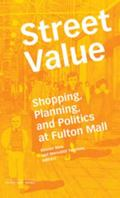 Street Value : Shopping, Planning, and Politics on Fulton Mall