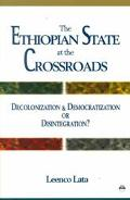 Ethiopian State at the Crossroads Decolonization and Democratization or Disintegration?