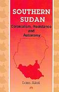 Southern Sudan Colonialism, Resistance, and Autonomy