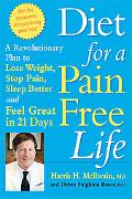 Diet for a Pain-free Life A Revolutionary Plan to Lose Weight, Stop Pain, Sleep Better and F...