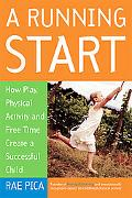 Running Start How Play, Physical Activity, and Free Time Create a Successfful Child