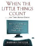When the Little Things Count . . . And They Always Count 601 Essential Things That Everyone ...