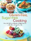 Gluten-free, Sugar-free Cooking Over 200 Delicious Recipes to Help You Live A Healthier, All...