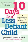 10 Days to a Less Defiant Child The Breakthrough Program for Overcoming Your child's Difficu...