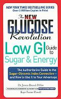 New Glucose Revolution Low GI Guide to Sugar And Energy The Authoritative Guide to the Sugar...