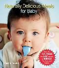 Naturally Delicious Meals for Baby Over 150 Fun, Fresh, And Easy Recipes to Nourish Your Bab...