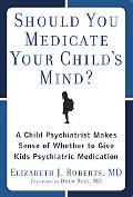 Should You Medicate Your Child's Mind? A Child Psychiatrist Makes Sense of Whether or Not to...