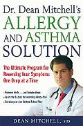 Dr. Dean Mitchell's Allergy and Asthma Solution The Ultimate Program for Reversing Your Symp...