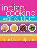 Indian Cooking Without Fat The Revolutionary New Way to Enjoy Healthy And Delicious Indian Food