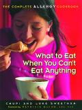 What To Eat When You Can't Eat Anything The Complete Allergy Cookbook