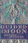 Guided by the Moon Living in Harmony With the Lunar Cycles