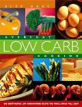 Everyday Low Carb Cooking 240 Great-Tasting Low Carbohydrate Recipes the Whole Family Will E...