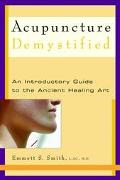 Acupuncture Demystified A Guide to the Ancient Healing Art