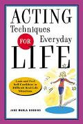 Acting Techniques for Everyday Life Look and Feel Self-Confident in Difficult, Real-Life Sit...