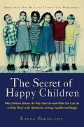 Secret of Happy Children Why Children Behave the Way They Do--And What You Can Do to Help Th...