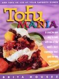 Tofu Mania: Add Tofu to 120 of Your Favorite Dishes