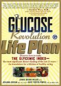 Glucose Revolution Life Plan Discover How to Make the Glycemic Index-- The Most Significant ...