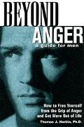 Beyond Anger A Guide for Men  How to Free Yourself from the Grip of Anger and Get More Out o...