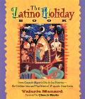 Latino Holiday Book From Cinco De Mayo to Dia De Los Muertos -- The Celebrations and Traditi...