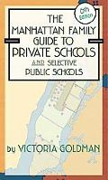The Manhattan Family Guide to Private Schools and Selective Public Schools, 6th Edition (Man...
