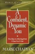A Confident, Dynamic You; Ten Keys to Moving from I Can't to I Can