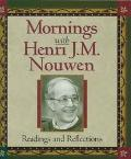 Mornings With Henri J. M. Nouwen Readings and Reflections