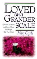 Loved on a Grander Scale; Affirmation, Acceptance, and Hope for Women Who Struggle With Thei...