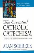 Essential Catholic Catechism A Readable, Comprehensive Catechism of the Catholic Faith