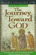 Journey Toward God In the Footsteps of the Great Spiritual Writers - Catholic, Protestant an...