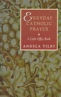 Everyday Catholic Prayer Book: A Little Office Book