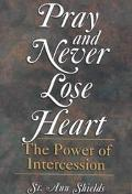 Pray and Never Lose Heart The Power of Intercession