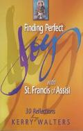 Finding Perfect Joy With St. Francis of Assisi 30 Reflections