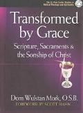 Transformed by Grace Scripture, Sacraments and the Sonship of Christ