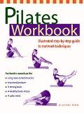 Pilates Workbook Illustrated Step-By-Step Guide to Matwork Techniques