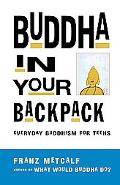 Buddha in Your Backpack Everyday Buddhism for Teens