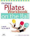 Ellie Herman's Pilates Workbook on the Ball Illustrated Step-By-Step Guide