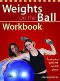 Weights on the Ball Workbook Step-By-Step Guide With over 350 Photos