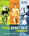 Total Heart Rate Training Customize And Maximize Your Workout Using a Heart Rate Monitor