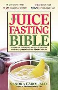 Juice Fasting Bible Discover the Power of an All-juice Diet to Restore Good Health, Lose Wei...
