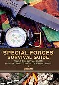Special Forces Survival Guide: Wilderness Survival Skills from the World's Most Elite Milita...