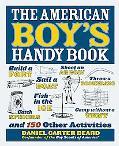 The American Boy's Handy Book: Build a Fort, Sail a Boat, Shoot an Arrow, Throw a Boomerang,...