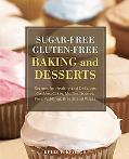 Sugar-free Gluten-free Baking and Desserts: Recipes for Healthy and Delicious Cookies, Cakes...