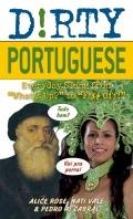 Dirty Portuguese : Everyday Slang from What's up? to F*%# Off!