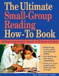 Ultimate Small-Group Reading How-to Book Building Comprehension Through Small Group Instruction