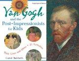 Van Gogh and the Post-Impressionists for Kids: Their Lives and Ideas, 21 Activities (For Kid...