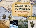 Charting the World: Geography and Maps from Cave Paintings to GPS with 21 Activities (For Ki...