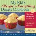 My Kid's Allergic to Everything Dessert Cookbook : More Than 100 Recipes for Sweets and Trea...